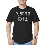 Ok, But Coffee First C Men's Fitted T-Shirt (dark)