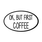 Ok, But Coffee First Caffeine Humo Oval Car Magnet