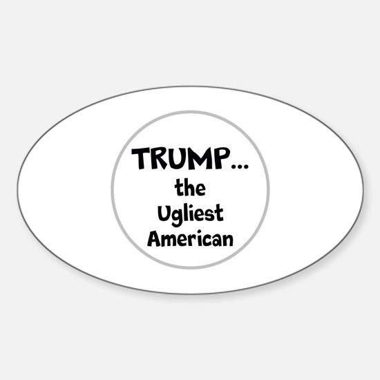 Trump... the ugliest American Decal