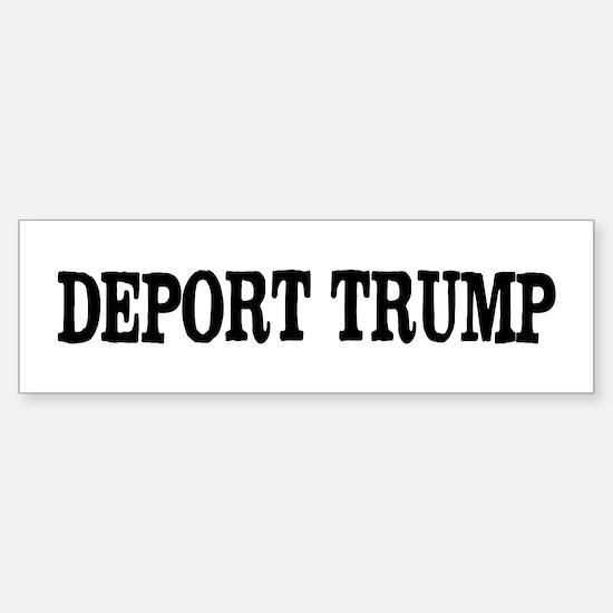 Deport Trump Liberal Politics Bumper Bumper Bumper Sticker