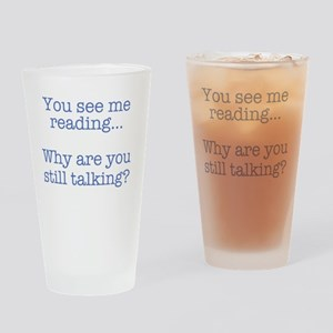 You See Me Reading...Why Are You St Drinking Glass