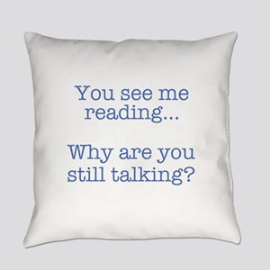 You See Me Reading...Why Are You S Everyday Pillow