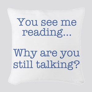 You See Me Reading...Why Are Y Woven Throw Pillow