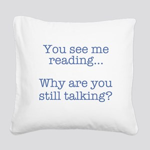 You See Me Reading...Why Are Square Canvas Pillow