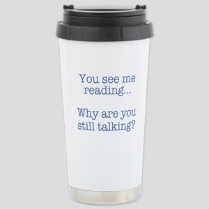 You See Me Reading...Wh Stainless Steel Travel Mug