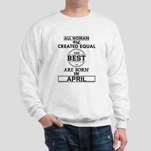 THE BEST ARE BORN IN APRIL Sweatshirt