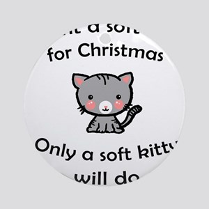 Soft Kitty for Christmas Round Ornament