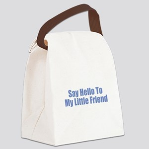 Say Hello to My Little Friend Canvas Lunch Bag