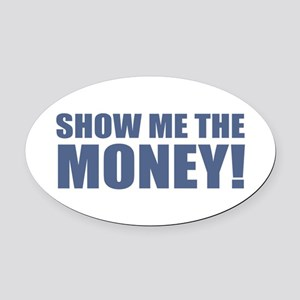 Show Me the Money! Oval Car Magnet