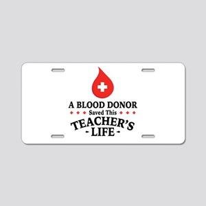 Blood Donor Saved Teacher Aluminum License Plate