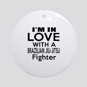 I Am In Love With Brazilian Jiu Jit Round Ornament