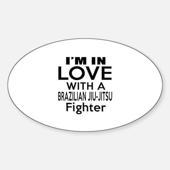 I Am In Love With Brazilian Jiu Jit Sticker (Oval)
