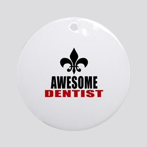 Awesome Dentist Round Ornament