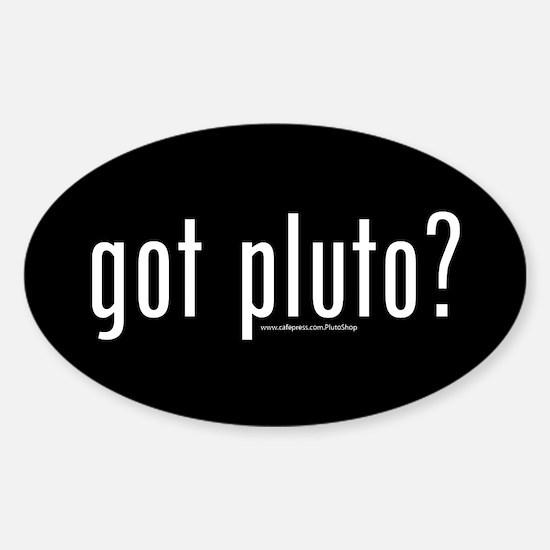 Got Pluto? Sticker (Oval)