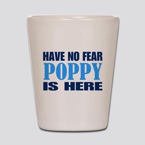 Have No Fear Poppy Is Here Shot Glass