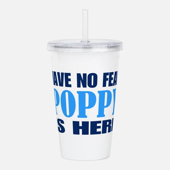 Have No Fear Poppy Is Acrylic Double-wall Tumbler