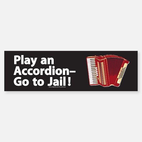 Play an Accordion, Go to Jail Bumper Bumper Bumper Sticker