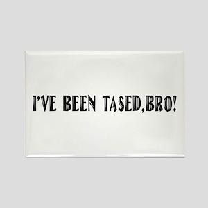 I've Been Tased, Bro! Rectangle Magnet