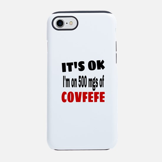IT'S OK I'm on 500 mgs of CO iPhone 8/7 Tough Case