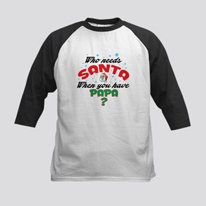 WHO NEEDS SANTA WHEN YOU HAVE PAPA Baseball Jersey