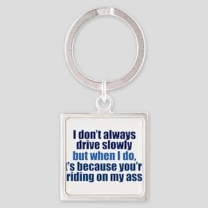 I Don't Always Drive Slowly Keychains