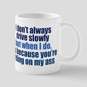 I Don't Always Drive Slowly Mugs