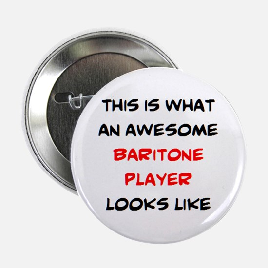 "awesome baritone player 2.25"" Button"