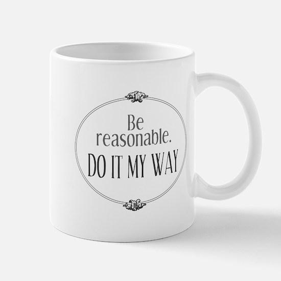 Be Reasonable Do It My Way Mugs