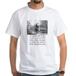 I Cannot Tell a Lie White T-Shirt
