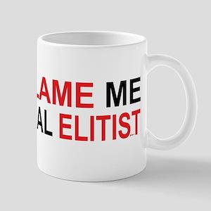Don't Blame me I'm a Liberal Elitist Mugs