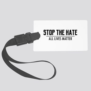 Stop The Hate - All Lives Matter Large Luggage Tag