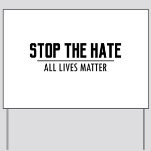 Stop The Hate - All Lives Matter Yard Sign
