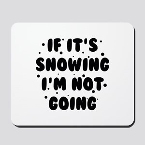If It's Snowing Mousepad