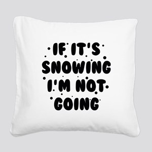 If It's Snowing Square Canvas Pillow