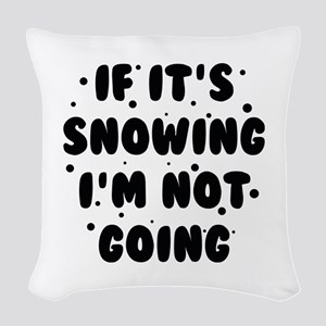 If It's Snowing Woven Throw Pillow