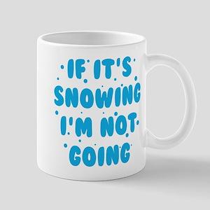 If It's Snowing Mug