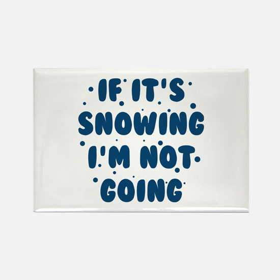If It's Snowing Rectangle Magnet