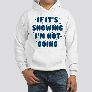 If It's Snowing Hooded Sweatshirt