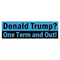 Donald Trump: One Term And Out Bumper Bumper Sticker