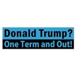 Donald Trump: One Term And Out Bumper Sticker