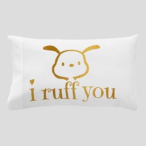 I Ruff You Pillow Case