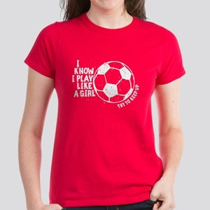 I Know I Play Like A Girl Women's Dark T-Shirt