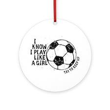 I Know I Play Like A Girl Ornament (Round)