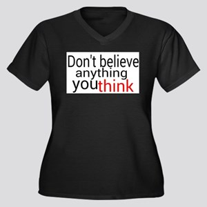 Don't believe anything you think Plus Size T-Shirt
