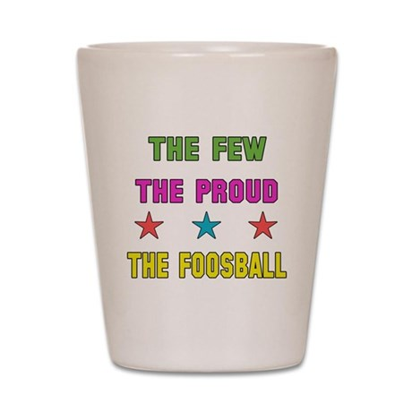 The Few, The Proud, The Foosball Shot Glass