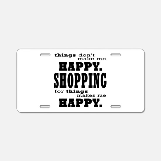 Shopping Makes Me Happy In Aluminum License Plate