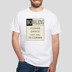 No Walking - Please Dance White T-shirt
