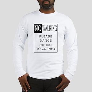 No Walking - Please Dance  Long Sleeve T-Shirt