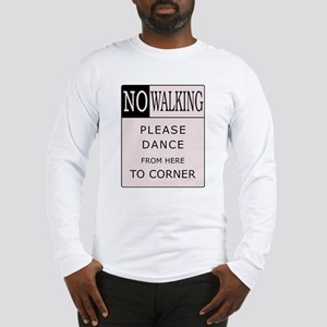 No Walking - Please Dance  Long Sleeve T-Shirt