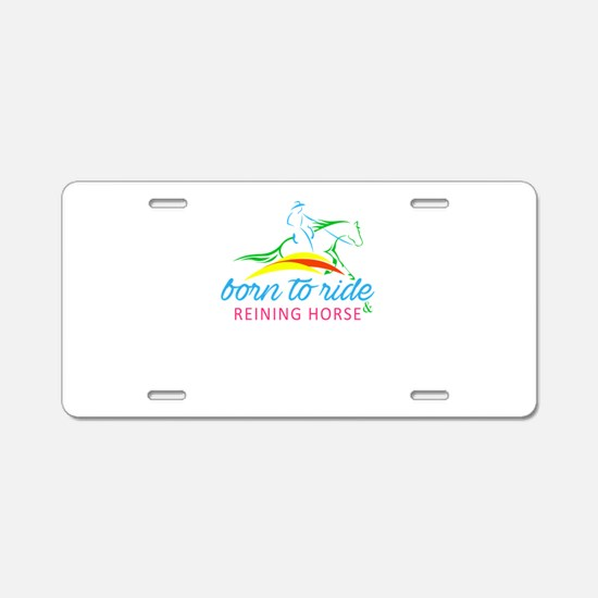born to ride & reining Aluminum License Plate